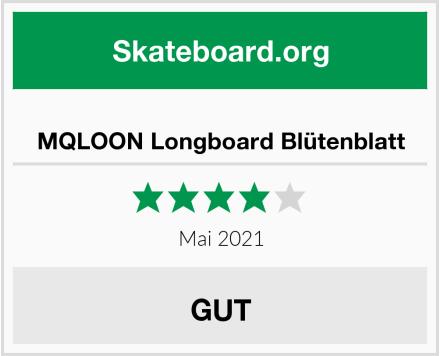 MQLOON Longboard Blütenblatt Test