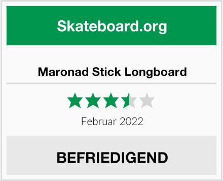 Maronad Stick Longboard Test