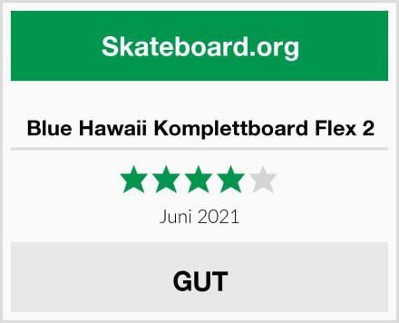 Blue Hawaii Komplettboard Flex 2 Test