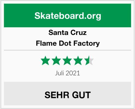Santa Cruz Flame Dot Factory Test